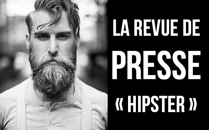 Revue de presse hipster de la semaine 05 l 39 homme tendance - Tendance des journaux ...