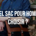 Quel sac pour homme choisir ?