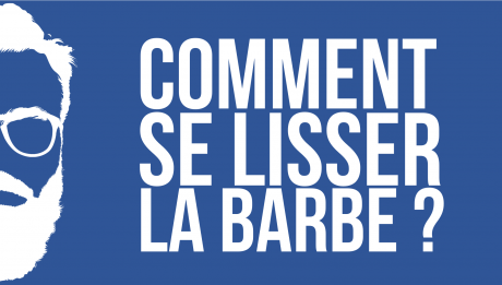 COMMENT LISSER UNE BARBE ?